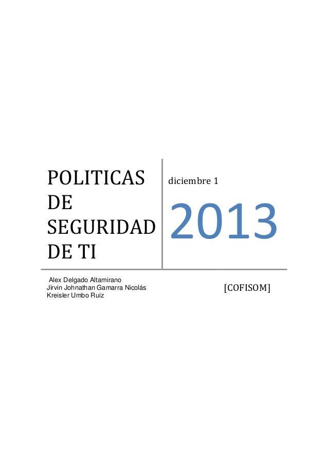 POLITICAS DE SEGURIDAD DE TI diciembre 1 2013 Alex Delgado Altamirano Jirvin Johnathan Gamarra Nicolás Kreisler Umbo Ruiz ...