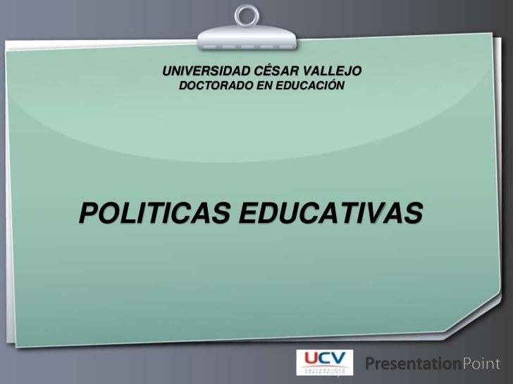 UNIVERSIDAD CÉSAR VALLEJO<br />DOCTORADO EN EDUCACIÓN<br />POLITICAS EDUCATIVAS<br />