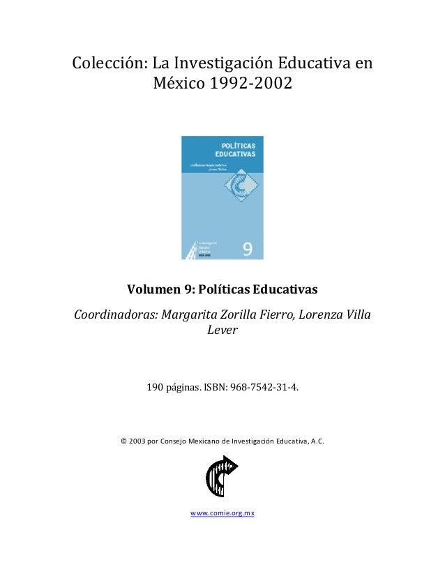Colección:LaInvestigaciónEducativaen México1992‐2002  Volumen9:PolíticasEducativas Coordinadoras:MargaritaZo...