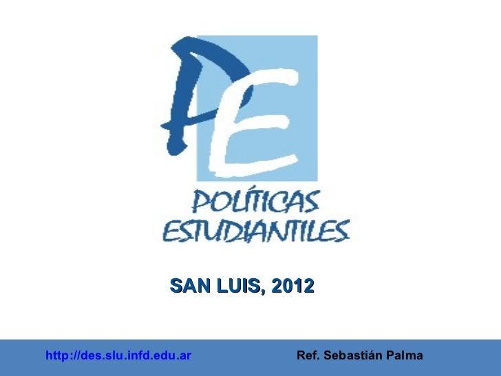 http://des.slu.infd.edu.ar   Ref. Sebastián Palma SAN LUIS, 2012