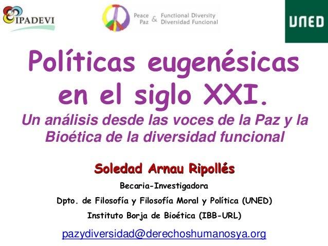 Políticas eugenésicas en el siglo XXI. Un análisis desde las voces de la Paz y la Bioética de la diversidad funcional Sole...