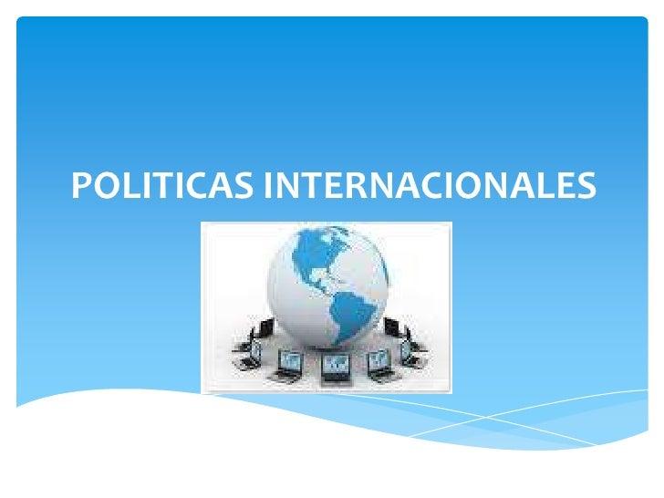 POLITICAS INTERNACIONALES<br />