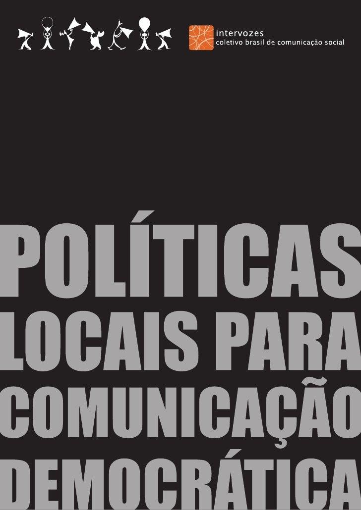 POLÍTICASLOCAIS PARACOMUNICAÇÃODEMOCRÁTICAEsta publicação foi desenvolvida e redigida peloIntervozes – Coletivo Brasil de ...