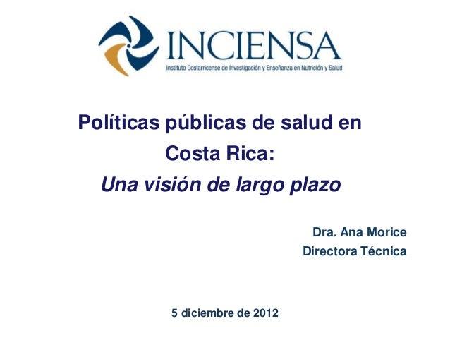 Políticas públicas de salud en         Costa Rica:  Una visión de largo plazo                                Dra. Ana Mori...