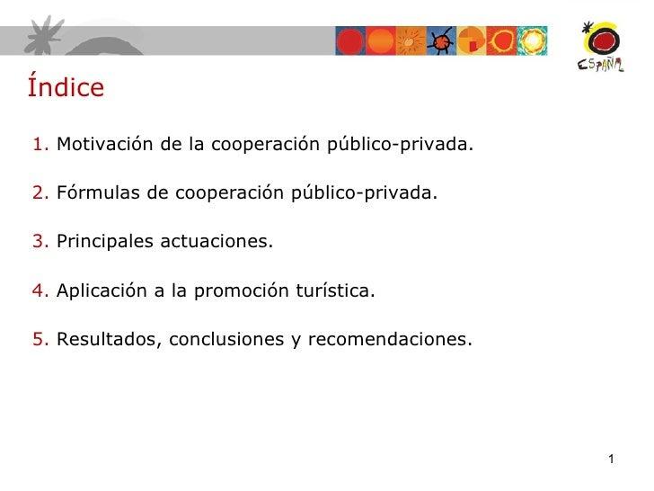 Índice  <ul><li>Motivación de la cooperación público-privada. </li></ul><ul><li>Fórmulas de cooperación público-privada.  ...