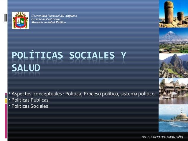 • Aspectos conceptuales : Política, Proceso político, sistema político. • Políticas Publicas. • Políticas Sociales Univers...