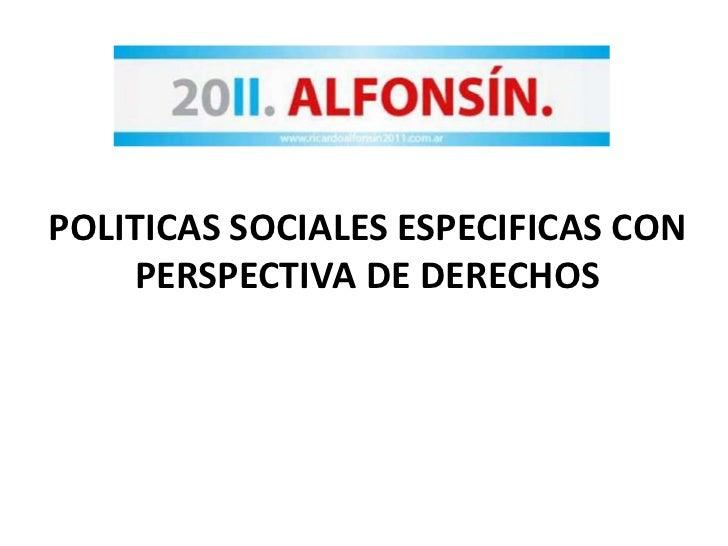 POLITICAS SOCIALES ESPECIFICAS CON PERSPECTIVA DE DERECHOS<br />
