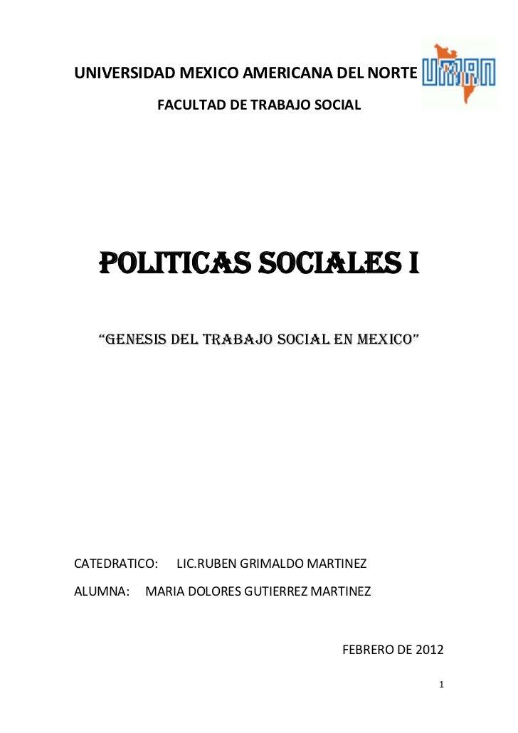 """UNIVERSIDAD MEXICO AMERICANA DEL NORTE           FACULTAD DE TRABAJO SOCIAL   POLITICAS SOCIALES I   """"GENESIS DEL TRABAJO ..."""