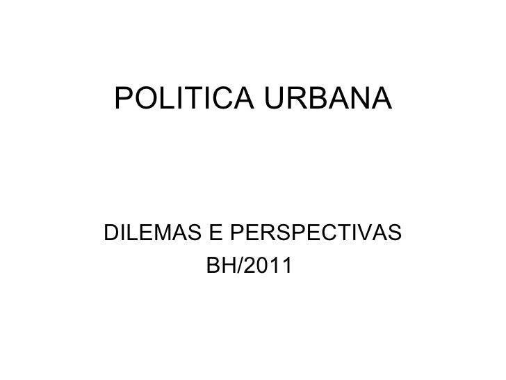 POLITICA URBANA DILEMAS E PERSPECTIVAS BH/2011