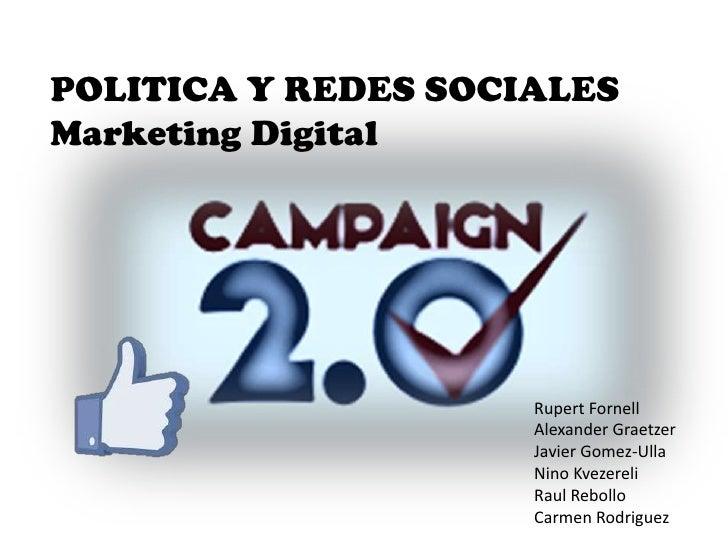 POLITICA Y REDES SOCIALES<br />Marketing Digital<br />Rupert Fornell<br />Alexander Graetzer<br />Javier Gomez-Ulla<br />N...