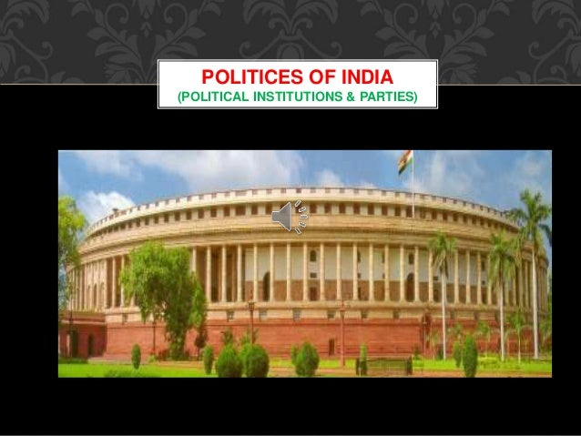 POLITICES OF INDIA (POLITICAL INSTITUTIONS & PARTIES)