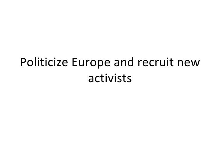 Politicize Europe and recruit new activists