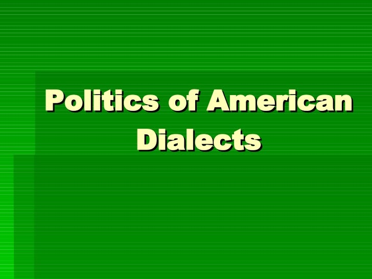 Politics of American Dialects