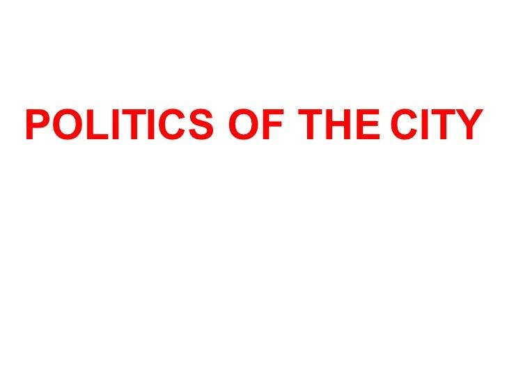 POLITICS OF THE CITY