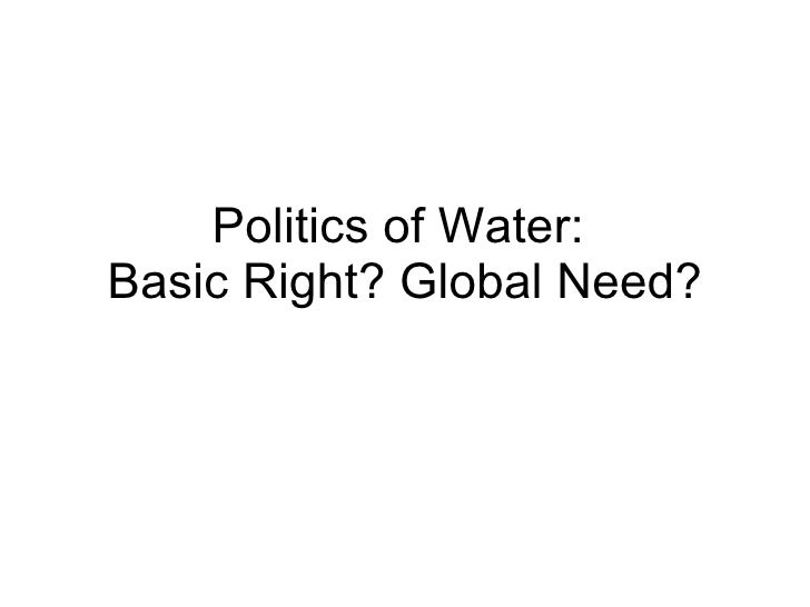 Politics of Water:  Basic Right? Global Need?