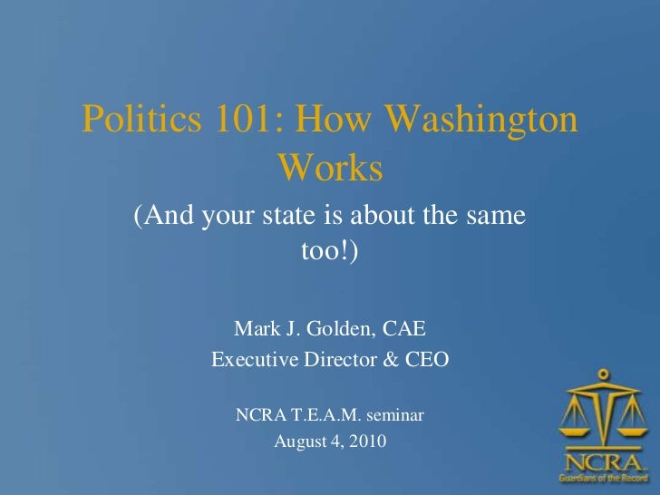 Politics 101: How Washington            Works  (And your state is about the same                too!)          Mark J. Gol...