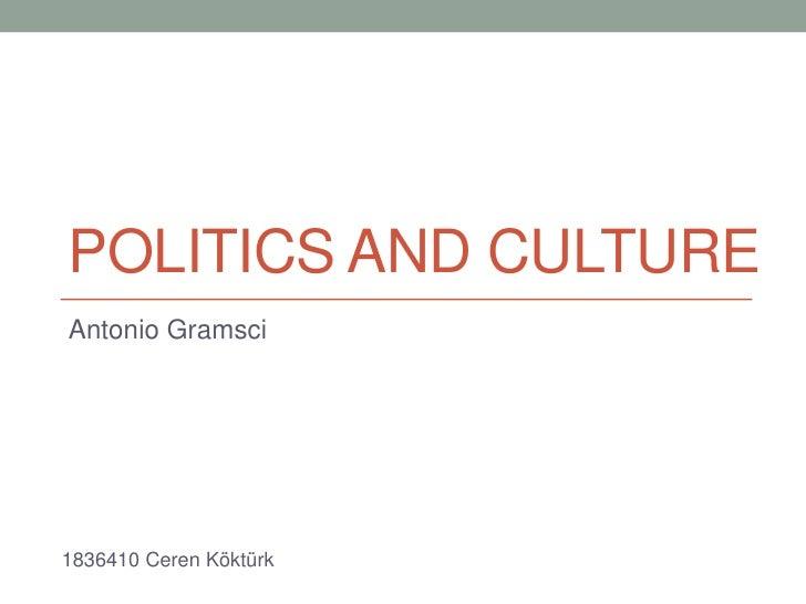 POLITICS AND CULTUREAntonio Gramsci1836410 Ceren Köktürk