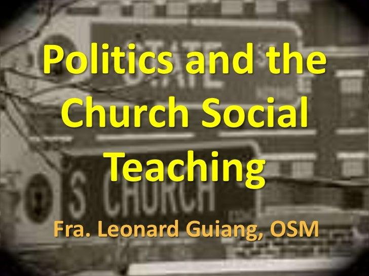 Politics and the Church Social Teaching<br />Fra. Leonard Guiang, OSM<br />