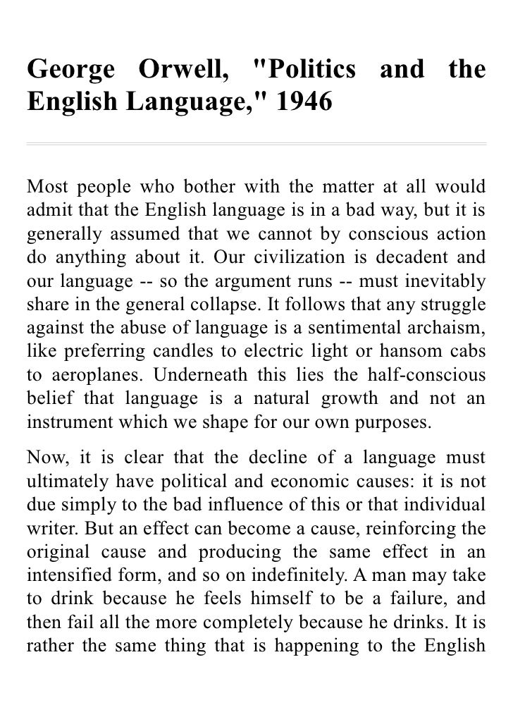 """George Orwell, """"Politics and theEnglish Language,"""" 1946Most people who bother with the matter at all wouldadmit that the E..."""