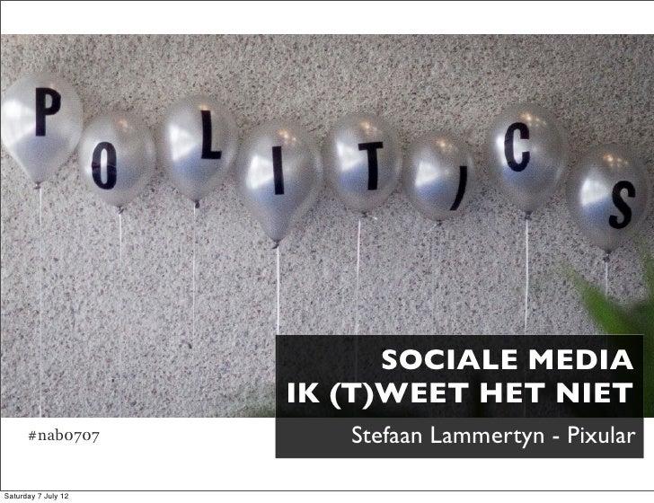 SOCIALE MEDIA                     IK (T)WEET HET NIET      #nab0707          Stefaan Lammertyn - PixularSaturday 7 July 12