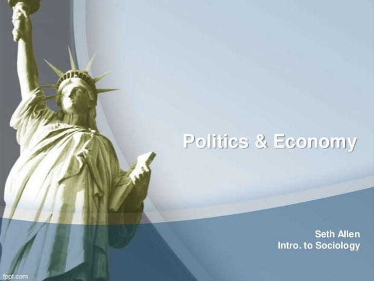 Politics & Economy                   Seth Allen         Intro. to Sociology