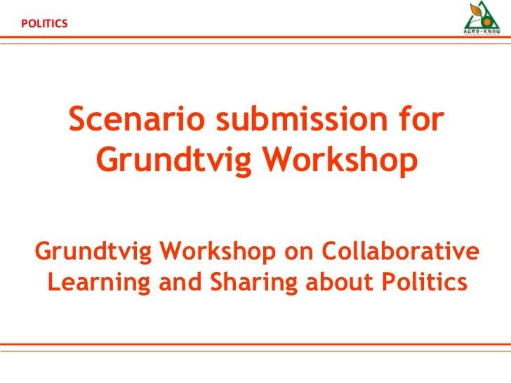 Scenario submission for Grundtvig Workshop Grundtvig Workshop on Collaborative Learning and Sharing about Politics