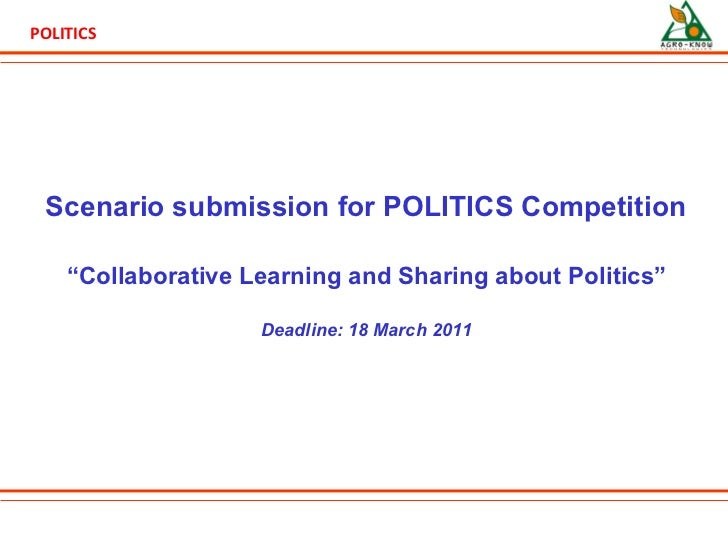 "Scenario submission for  POLITICS Competition "" Collaborative Learning and Sharing about Politics"" Deadline: 18 March 2011"