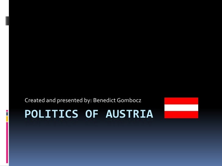 Created and presented by: Benedict GomboczPOLITICS OF AUSTRIA