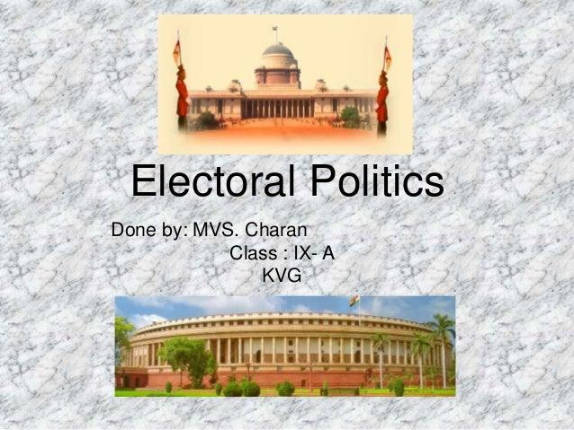 Electoral Politics Done by: MVS. Charan Class : IX- A KVG