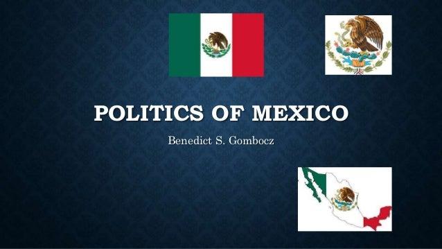 POLITICS OF MEXICO Benedict S. Gombocz