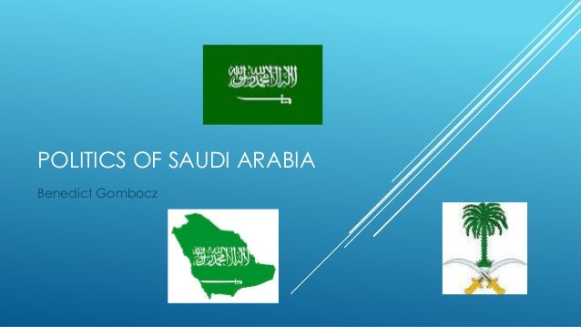 POLITICS OF SAUDI ARABIA Benedict Gombocz