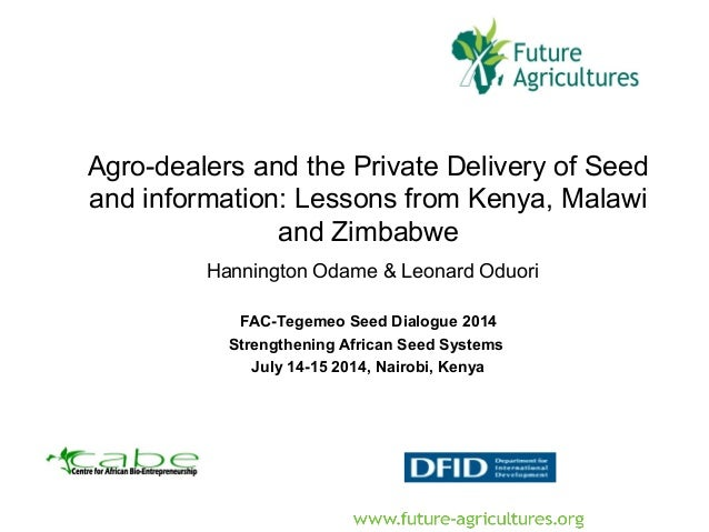 Agro-dealers and the Private Delivery of Seed and information: Lessons from Kenya, Malawi and Zimbabwe Hannington Odame & ...