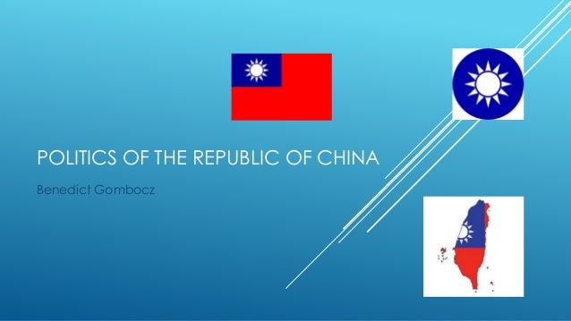 POLITICS OF THE REPUBLIC OF CHINA Benedict Gombocz