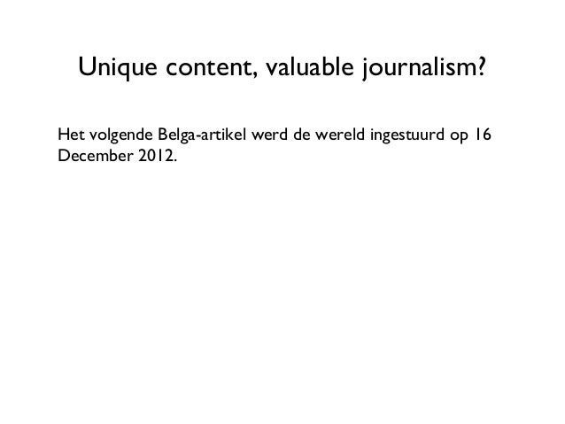 Unique content, valuable journalism?Het volgende Belga-artikel werd de wereld ingestuurd op 16December 2012.