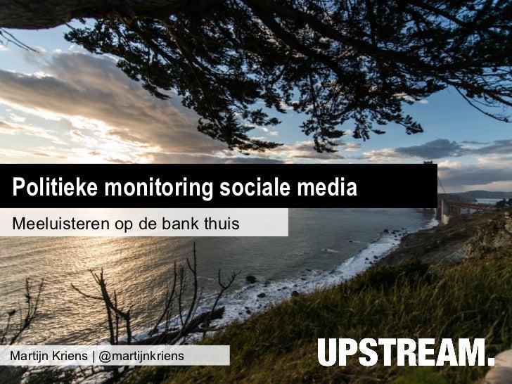 Politieke monitoring sociale mediaMeeluisteren op de bank thuisMartijn Kriens   @martijnkriens