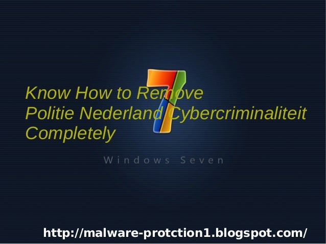 Know How to Remove    Politie Nederland Cybercriminaliteit    Completely     http://malware-protction1.blogspot.com/     ...