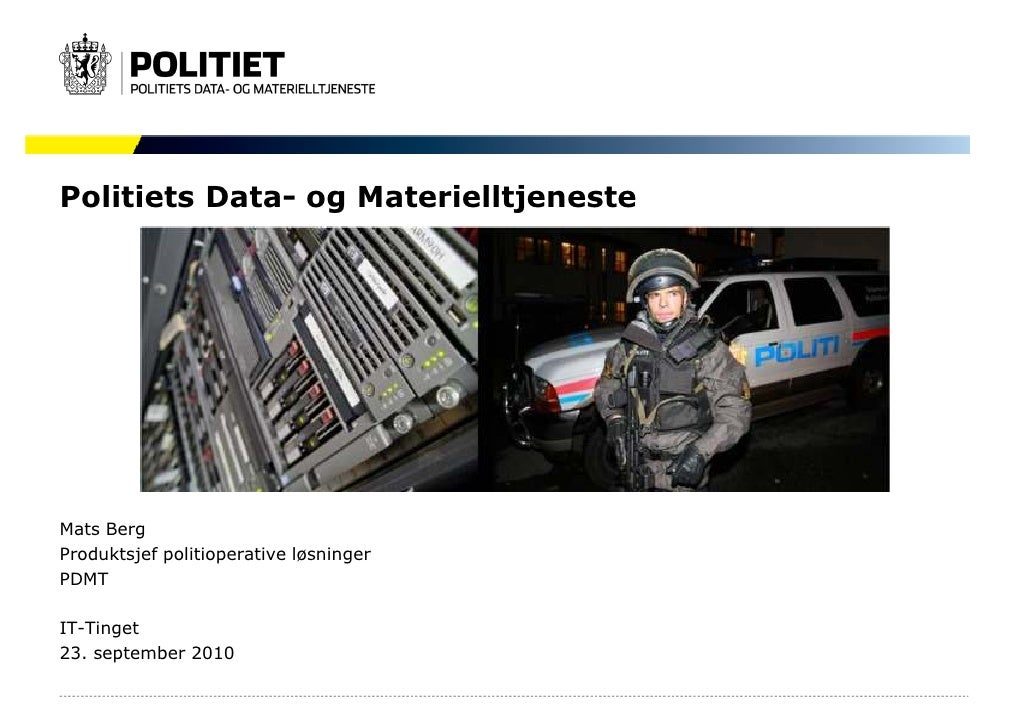 Politiets Data- og Materielltjeneste     Mats Berg Produktsjef politioperative løsninger PDMT  IT-Tinget 23. september 2010