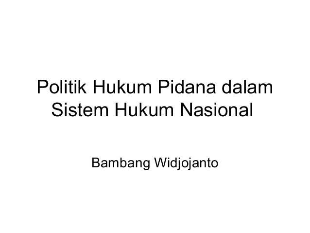 Politik hukum pidana dalam sistem hukum nasional