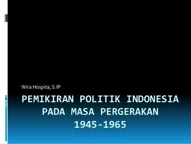 Wira Hospita, S.IPPEMIKIRAN POLITIK INDONESIA    PADA MASA PERGERAKAN          1945-1965