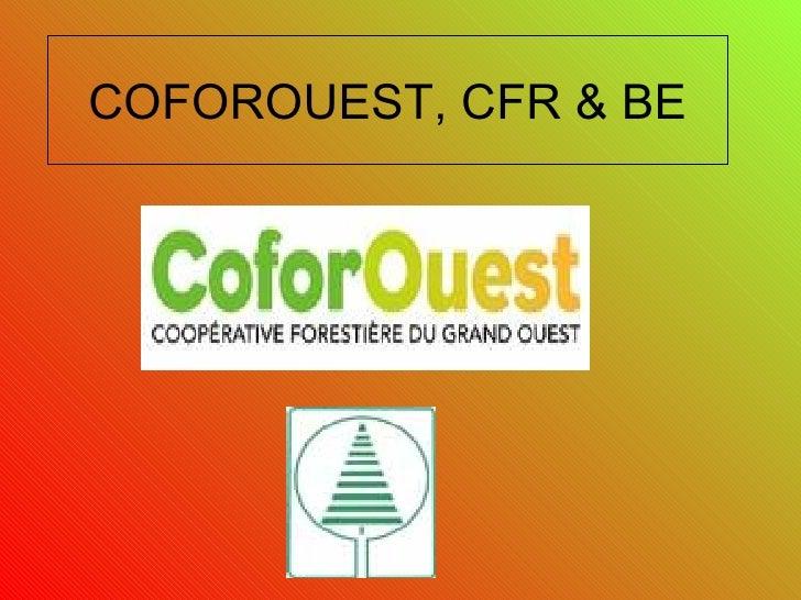 COFOROUEST, CFR & BE