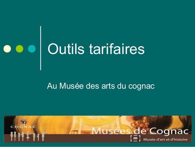 Outils tarifaires Au Musée des arts du cognac