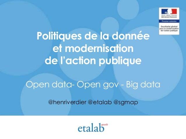 Politiques de la donnée et modernisation de l'action publique Open data- Open gov - Big data @henriverdier @etalab @sgmap
