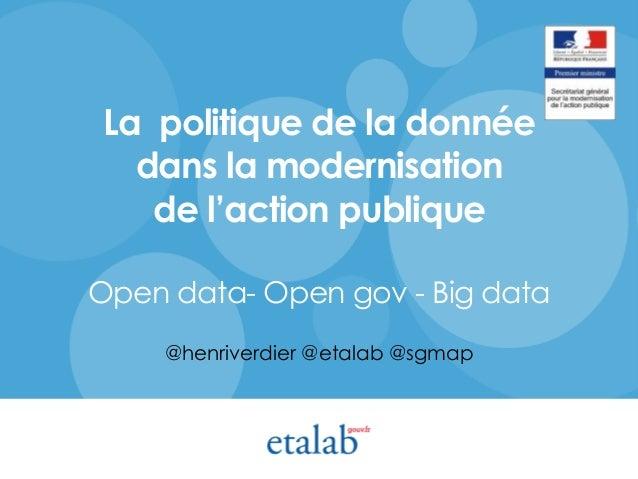 La politique de la donnée dans la modernisation de l'action publique Open data- Open gov - Big data @henriverdier @etalab ...