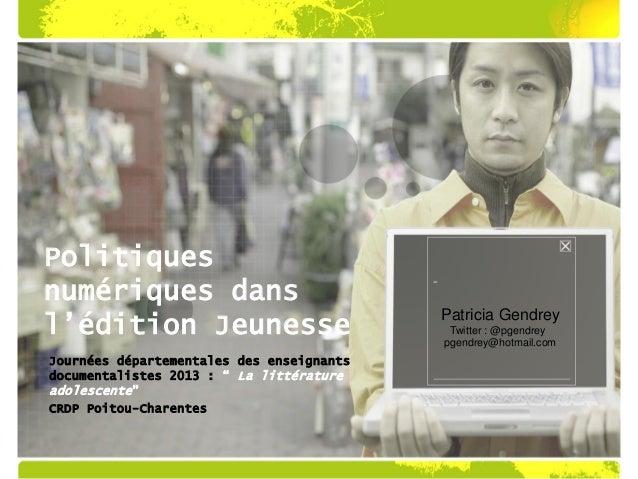 """Politiquesnumériques dansl'édition JeunesseJournées départementales des enseignantsdocumentalistes 2013 : """" La littérature..."""