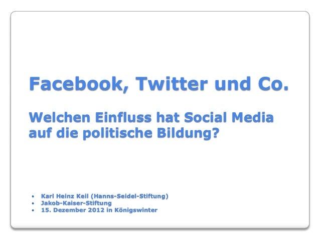 Facebook, Twitter und Co.Welchen Einfluss hat Social Mediaauf die politische Bildung?   Karl Heinz Keil (Hanns-Seidel-Sti...