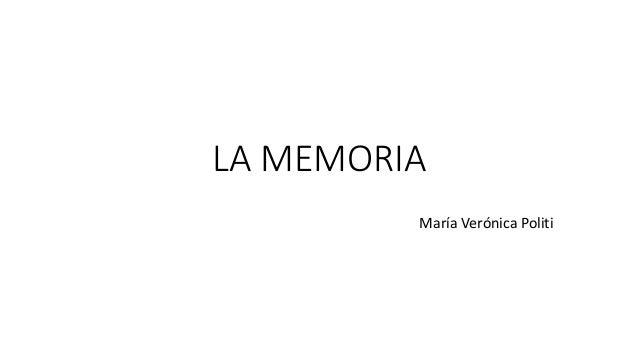 LA MEMORIA  María Verónica Politi