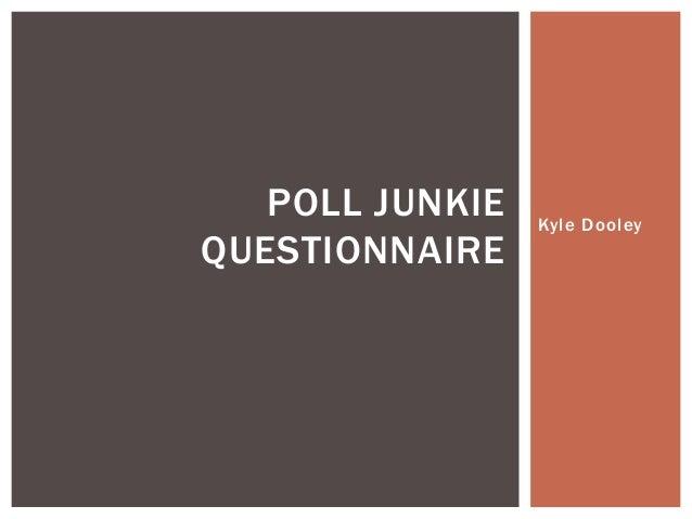 Kyle Dooley  POLL JUNKIE  QUESTIONNAIRE