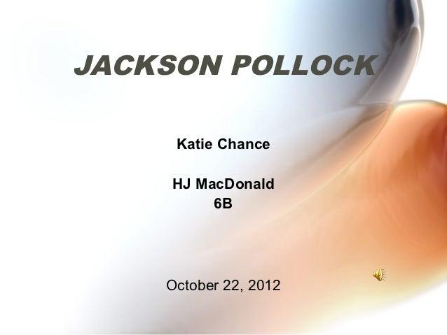 JACKSON POLLOCK     Katie Chance    HJ MacDonald         6B    October 22, 2012