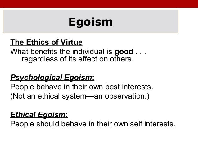 ethical egoism psychological egoism essay Ethical egoism and psychological dispositions laurence thomas in their endeavors to show that ethical egoism is an  to show that this is so is the objective of this essay i ethical egoism, of course, is the view that a person morally ought to maximize the satisfaction of her or.