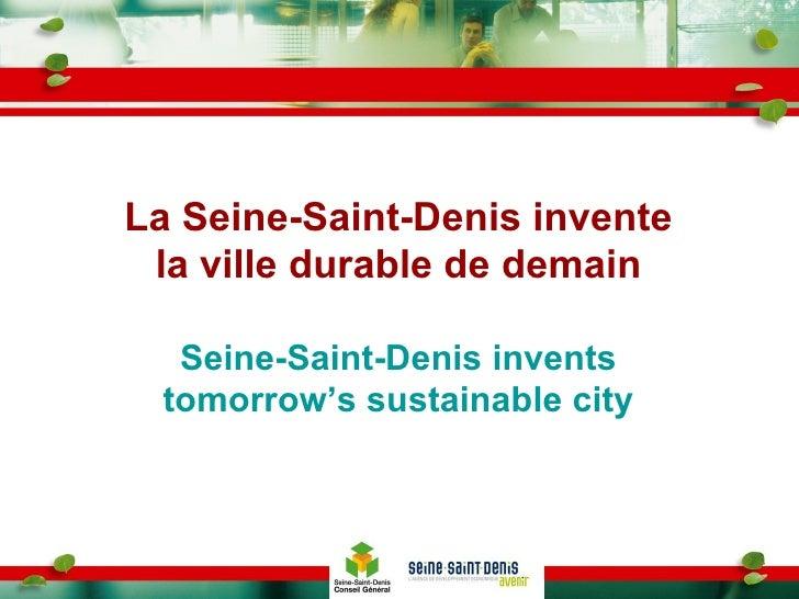 La Seine-Saint-Denis invente la ville durable de demain Seine-Saint-Denis invents tomorrow's sustainable city